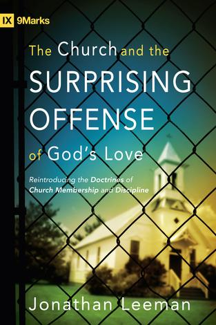 The Church and the surprising offence of God's love by Jonathan Leeman