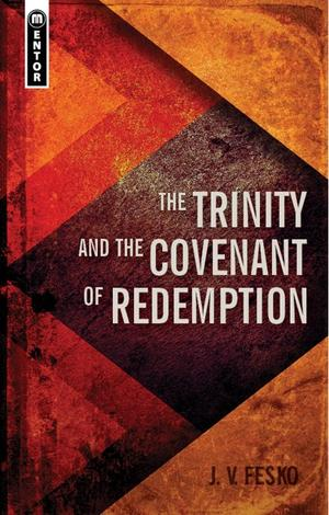The Trinity and the Covenant of Redemption by John V Fesko