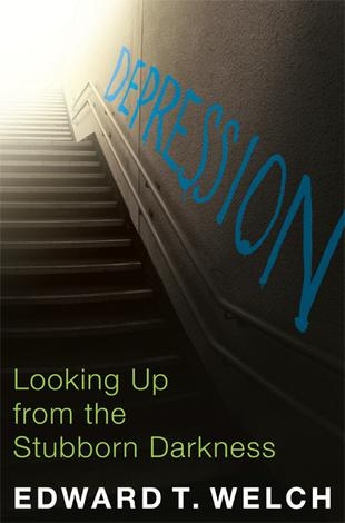 Depression Looking Up From The Stubborn Darkness by Ed Welch