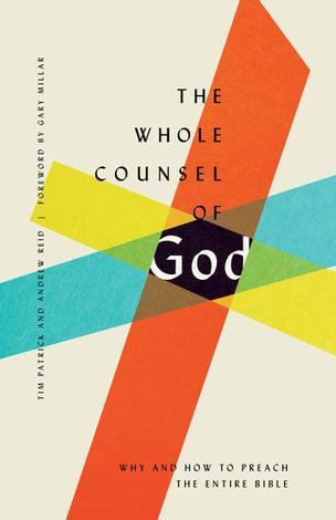 The Whole Counsel Of God by Tim  Patrick and Andrew Reid
