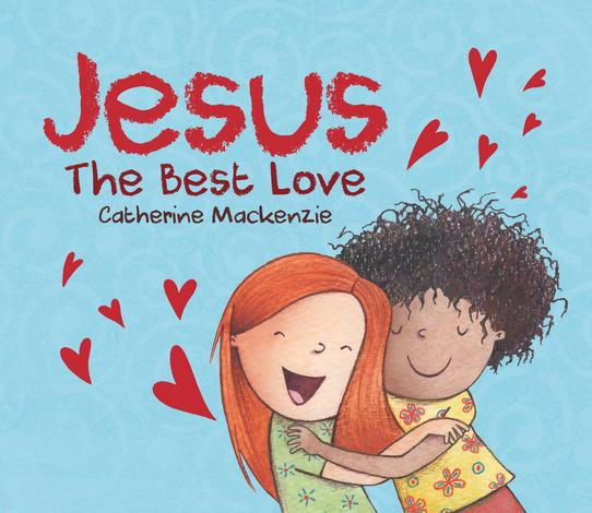 Jesus – the Best Love by Catherine Mackenzie