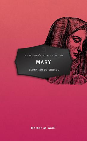 A Christian's Pocket Guide to Mary by Leonardo de Chirico