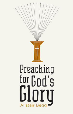 Preaching for God's Glory (Repackaged Edition) (Kindle eBook) by Alistair Begg
