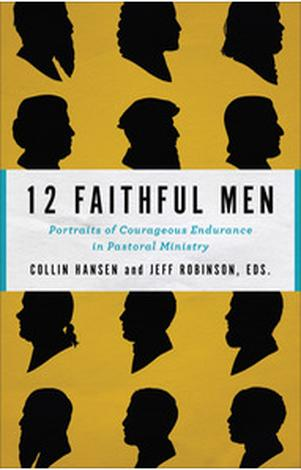 12 Faithful Men by Collin Hansen and Jeff Robinson