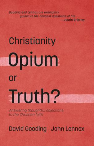 Christianity: Opium or Truth? by David Gooding and John Lennox