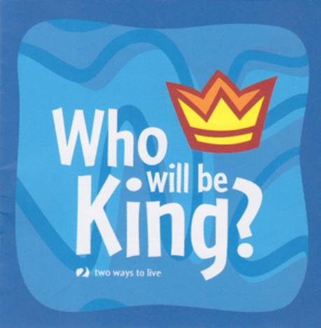 Who Will Be King? - 2 Ways to Live For Kids by Phillip Jensen