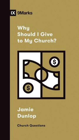Why Should I Give to My Church? by Jamie Dunlop