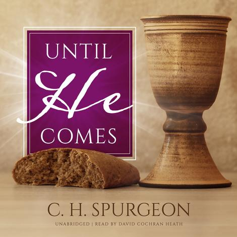 Until He Comes by C H Spurgeon