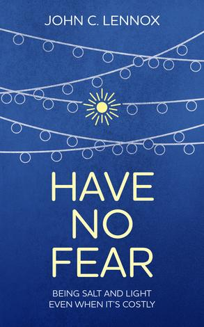 Have No Fear by John Lennox