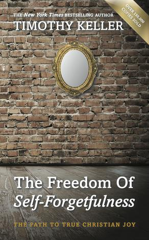 The Freedom of Self-Forgetfulness by Timothy Keller