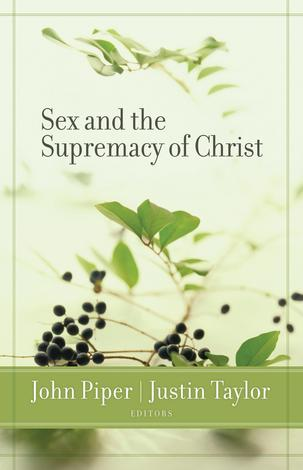 Sex and the Supremacy of Christ by John Piper and Justin Taylor