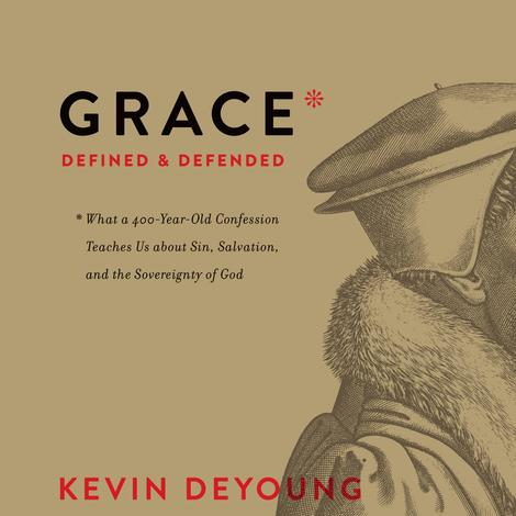 Grace Defined and Defended by Kevin DeYoung