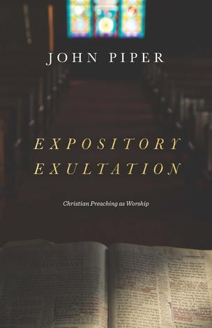 Expository Exultation by John Piper