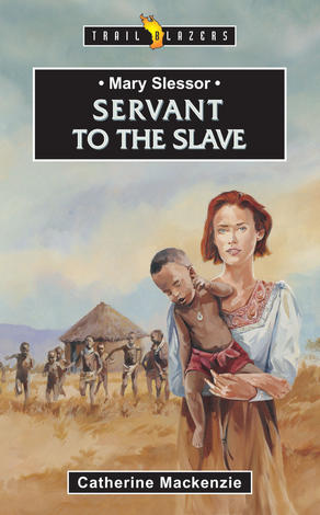 Mary Slessor; Servant To The Slave by Catherine Mackenzie