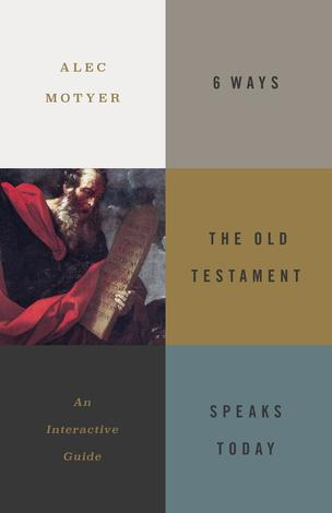 6 Ways the Old Testament Speaks Today by Alec Motyer