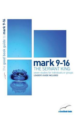 Mark 9–16 [Good Book Guide] by Tim Chester