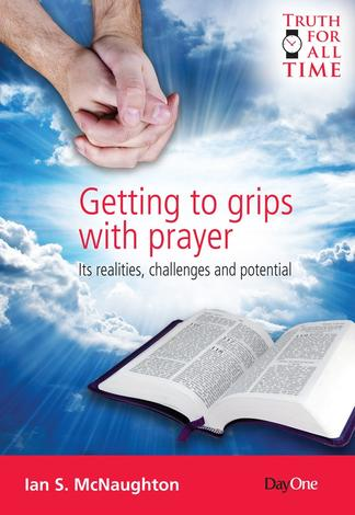 Getting to grips with prayer by Ian McNaughton