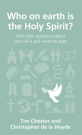 Who on earth is the Holy Spirit? by Tim Chester
