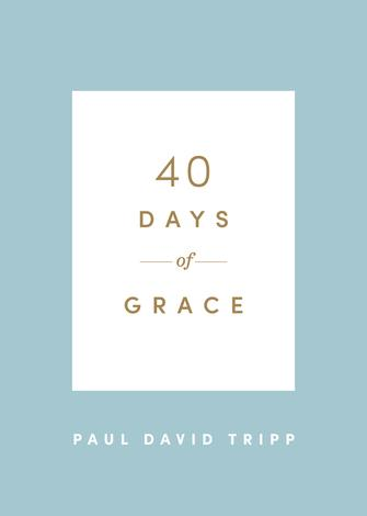 40 Days of Grace by Paul David Tripp