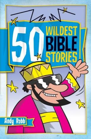50 Wildest Bible Stories by Andy Robb