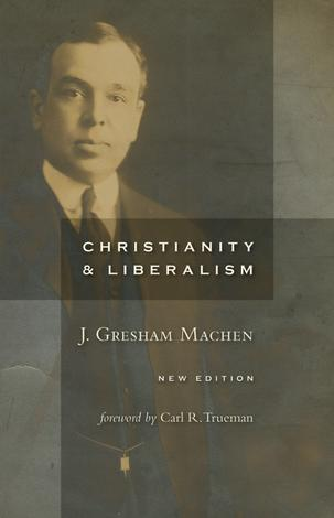 Christianity and Liberalism, new ed. by J Gresham Machen