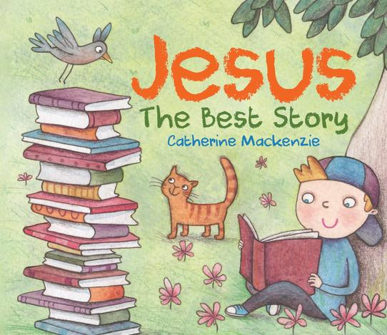 Jesus - The Best Story by Catherine Mackenzie