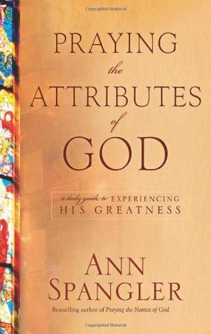 Praying the Attributes of God by Ann Spangler