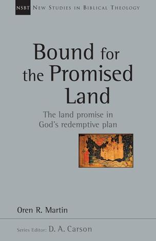 Bound for the Promised Land by Oren R Martin