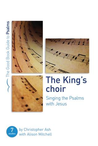 The King's Choir: Singing The Psalms With Jesus by Christopher Ash and Alison Mitchell