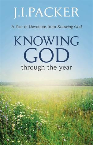 Knowing God Through the Year by J I Packer