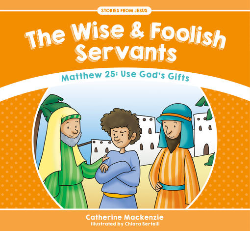 The Wise and Foolish Servants by Catherine Mackenzie
