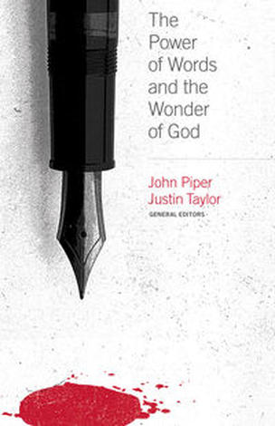 The Power of Words and the Wonder Of God by John Piper