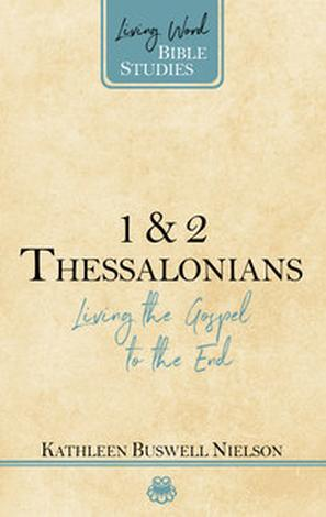 1 & 2 Thessalonians: Living the Gospel to the End by Kathleen Nielson
