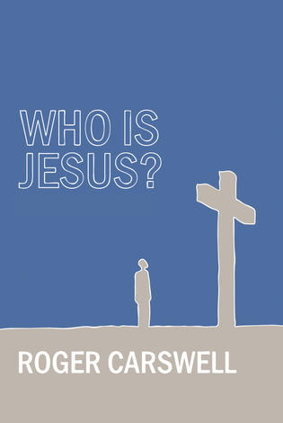 Who is Jesus? by Roger Carswell