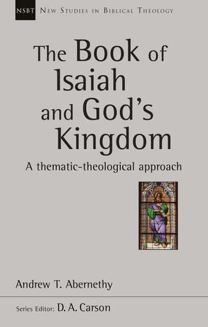 The Book of Isaiah and God's Kingdom by Andrew Abernethy