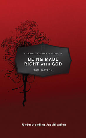 A Christian's Pocket Guide to Being Made Right With God by Guy Waters