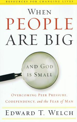 When People Are Big and God Is Small by Ed Welch