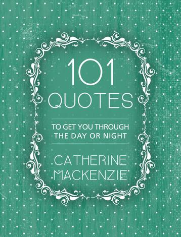 101 Quotes To Get You Through the Day or Night by Catherine Mackenzie