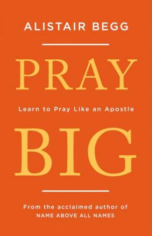Pray Big by Alistair Begg