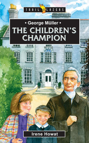 George Muller; The Children's Champion by Irene Howat