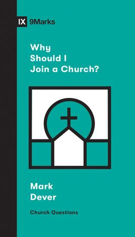 Why Should I Join A Church? by Mark Dever