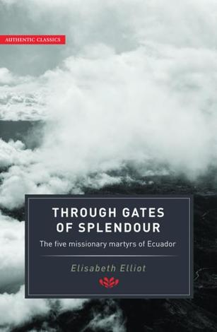 Through Gates of Splendour by Elisabeth Elliot