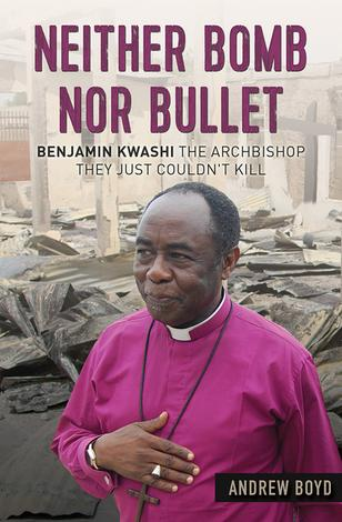 Neither Bomb Nor Bullet: Benjamin Kwashi by Andrew Boyd
