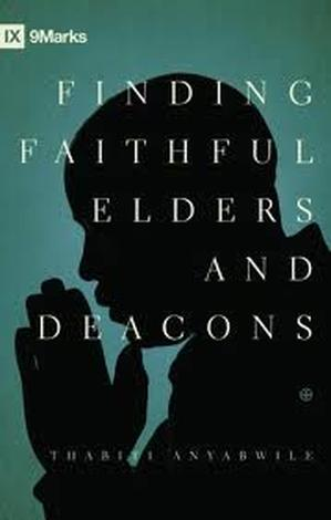Finding Faithful Elders and Deacons by Thabiti Anyabwile