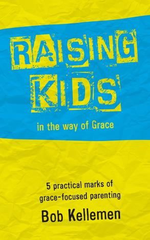 Raising Kids in the Way of Grace by Bob Kellemen