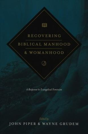 Recovering Biblical Manhood and Womanhood by John Piper and Wayne Grudem