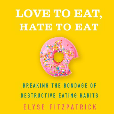 Love to Eat, Hate to Eat by Elyse Fitzpatrick