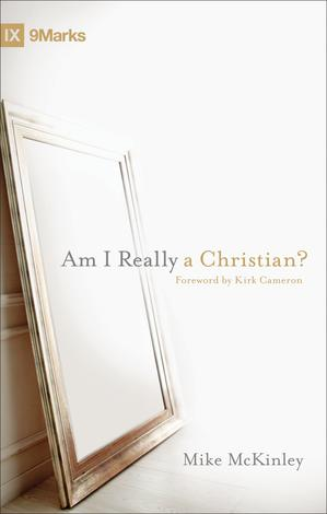 Am I Really a Christian? ~ Mike McKinley by