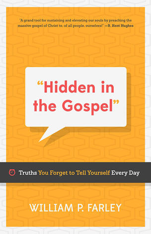 Hidden in the Gospel by William P Farley