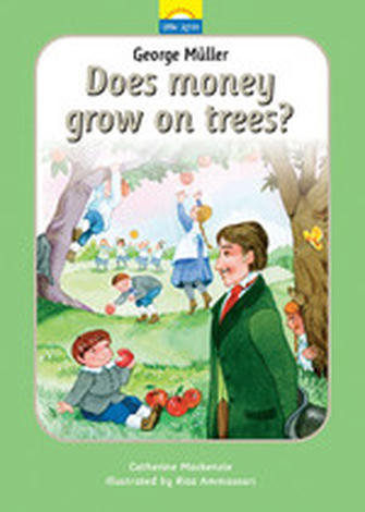 George Muller: Does Money Grow On Trees? by Catherine Mackenzie